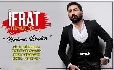 دانلود آهنگ آذربایجانی جدید Ifrat به نام Baslama basdan